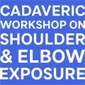 Shoulder & Elbow Surgical Exposure Workshop using Thiel Cadavers