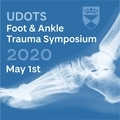 UDOTS Foot and Ankle Trauma Symposium, 2020